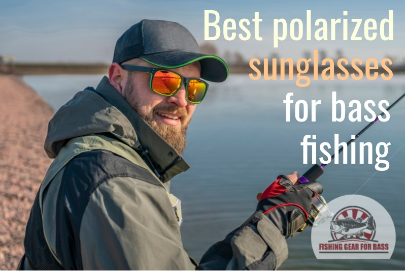 best polarized sunglasses for bass fishing